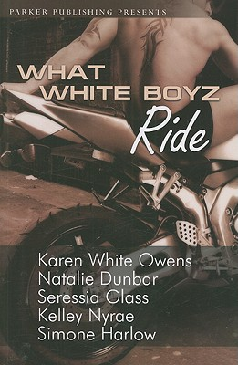What White Boyz Ride - Owens, Karen White, and Dunbar, Natalie, and Glass, Seressia