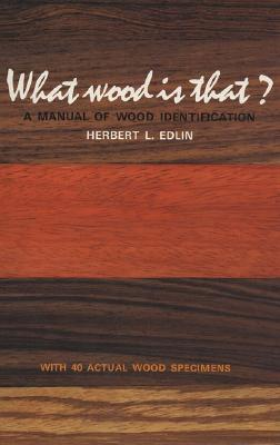What Wood Is That?: A Manual of Wood Identification - Edlin, Herbert L