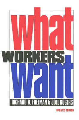 What Workers Want - Freeman, Richard B, and Rogers, Joel
