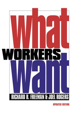 What Workers Want - Freeman, Richard B
