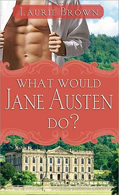 What Would Jane Austen Do? - Brown, Laurie, Ms.