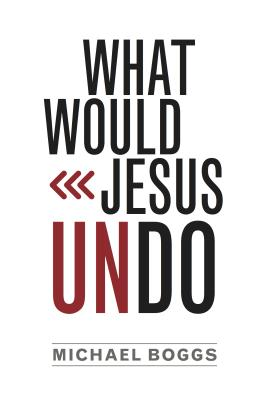What Would Jesus Undo - Boggs, Michael