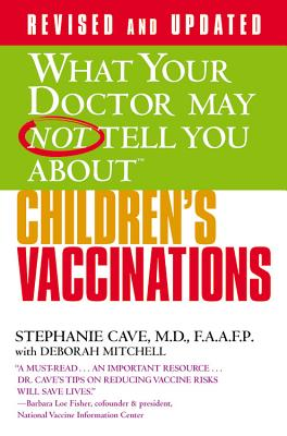 What Your Doctor May Not Tell You About Children's Vaccinations - Cave, Stephanie, and Mitchell, Deborah
