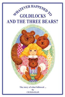 Whatever Happened to Goldilocks and the Three Bears? - Egan, Cecilia