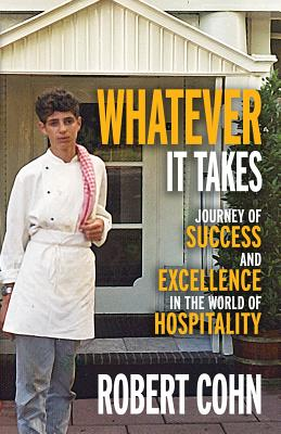Whatever It Takes: Journey of Success and Excellence in the World of Hospitality - Cohn, Robert