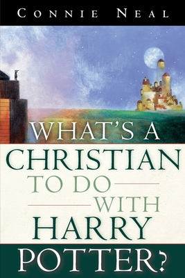 What's a Christian to Do with Harry Potter? - Neal, Connie, Ms., and Neal, C W, and Neal