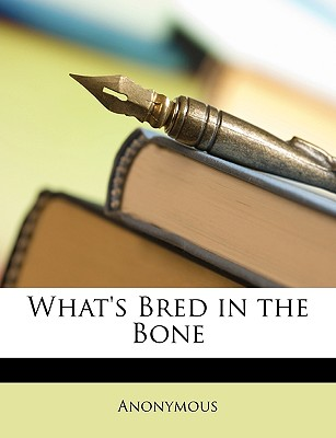 What's Bred in the Bone - Anonymous