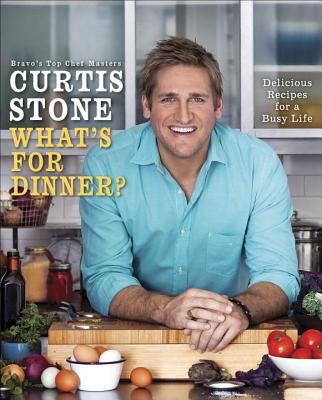 What's for Dinner?: Delicious Recipes for a Busy Life - Stone, Curtis, and Bacon, Quentin (Photographer)