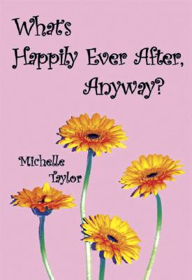 What's Happily Ever After, Anyway? - Taylor, Michelle M