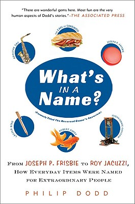 What's in a Name?: From Joseph P. Frisbie to Roy Jacuzzi, How Everyday Items Were Named for Extraordinary People - Dodd, Philip