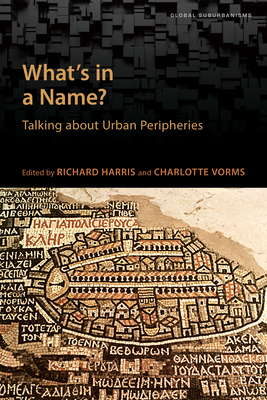 What's in a Name?: Talking about Urban Peripheries - Harris, Richard (Editor), and Vorms, Charles (Editor)