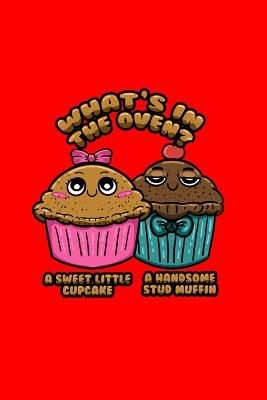 What's in the oven? A Sweet little cupcake a handsome stud muffin: Lined Journal - Sweet Cupcake Handsome Muffin Cute Baby Gender Reveal Gift - Red Ruled Diary, Prayer, Gratitude, Writing, Travel, Notebook For Men Women - 6x9 120 pages - Pregnancy Gender Reveal Journals, Boredk