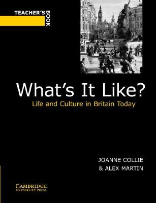 What's It Like? Teacher's book: Life and Culture in Britain Today - Collie, Joanne, and Martin, Alex