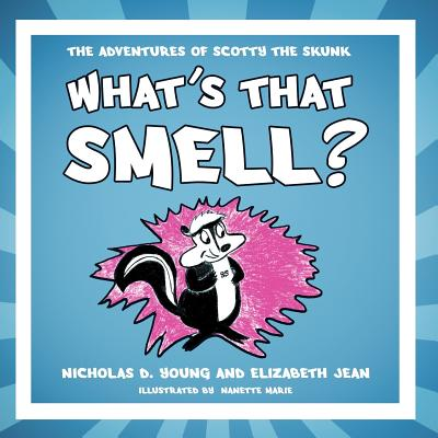 What's That Smell?: The Adventures of Scotty the Skunk - Young, Nicholas D, and Elizabeth Jean