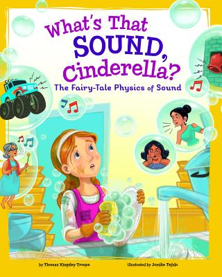 What's That Sound, Cinderella?: The Fairy-Tale Physics of Sound - Troupe, Thomas Kingsley