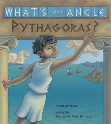 What's Your Angle, Pythagoras? - Ellis, Julie