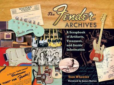 Wheeler Tom the Fender Archives Scrapbook Artifacts Treasures Bam Book: The Ultimate Scrapbook - Wheeler, Tom