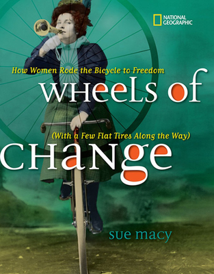 Wheels of Change: How Women Rode the Bicycle to Freedom (with a Few Flat Tires Along the Way) - Macy, Sue