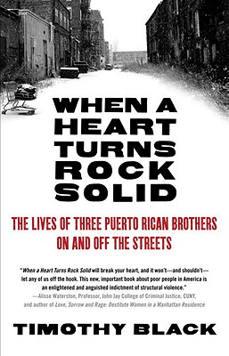 When a Heart Turns Rock Solid: The Lives of Three Puerto Rican Brothers on and Off the Streets - Black, Timothy