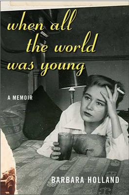 When All the World Was Young: A Memoir - Holland, Barbara