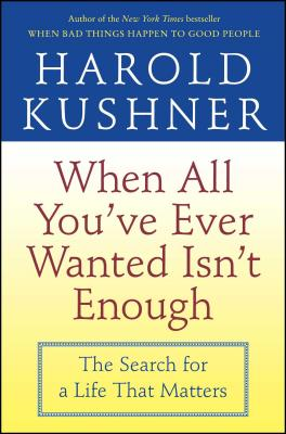 When All You've Ever Wanted Isn't Enough - Kushner, Harold S, Rabbi