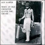 When an Old Cricketer Leaves the Crease [US] - Roy Harper