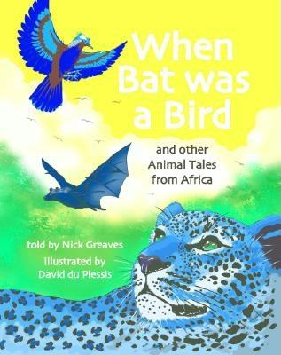 When Bat Was a Bird: And Other Animal Tales from Africa - Greaves, Nick