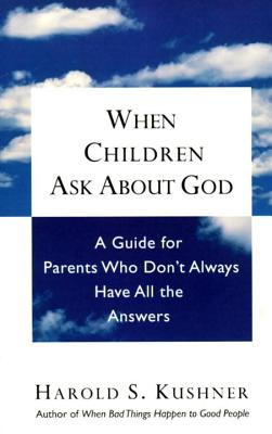 When Children Ask about God: A Guide for Parents Who Don't Always Have All the Answers - Kushner, Harold S