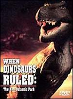 When Dinosaurs Ruled: The Real Jurassic Park