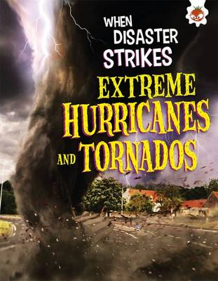 When Disaster Strikes - Extreme Hurricanes and Tornados - Farndon, John
