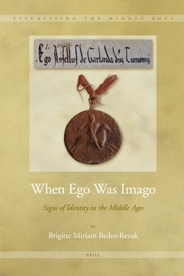 When Ego Was Imago: Signs of Identity in the Middle Ages - Bedos-Rezak, Brigitte