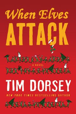 When Elves Attack: A Joyous Christmas Greeting from the Criminal Nutbars of the Sunshine State - Dorsey, Tim