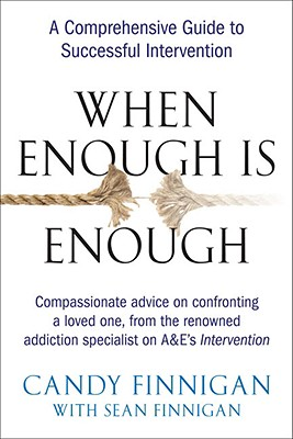 When Enough Is Enough: A Comprehensive Guide to Successful Intervention - Finnigan, Candy, and Finnigan, Sean