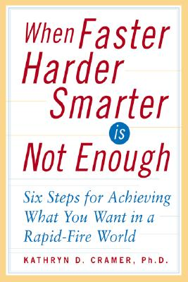 When Faster Harder Smarter Is Not Enough - Cramer, Kathryn D, PH.D.