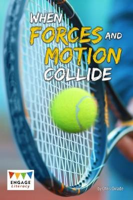 When Forces and Motion Collide - Oxlade, Chris
