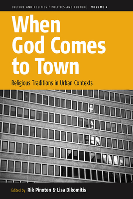 When God Comes to Town: Religious Traditions in Urban Contexts - Pinxten, Rik (Editor), and Dikomitis, Lisa (Editor)