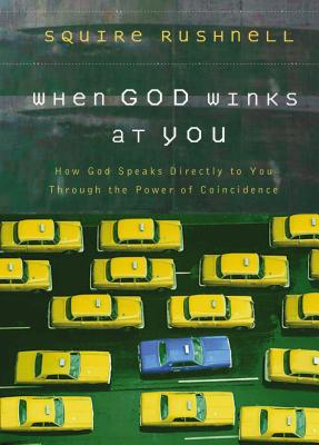 When God Winks at You: How God Speaks Directly to You Through the Power of Coincidence - Rushnell, Squire