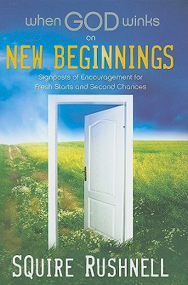 When God Winks on New Beginnings: Signposts of Encouragement for Fresh Starts and Second Chances - Rushnell, Squire D