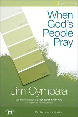 When God's People Pray: Six Sessions on the Transforming Power of Prayer - Cymbala, Jim, and Sorenson, Stephen And Amanda