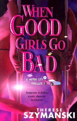 When Good Girls Go Bad - Szymanski, Therese