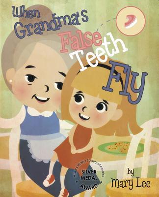 When Grandma's False Teeth Fly - Lee, Mary