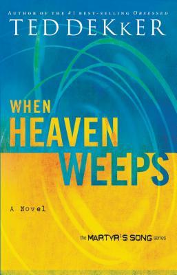 When Heaven Weeps - Dekker, Ted