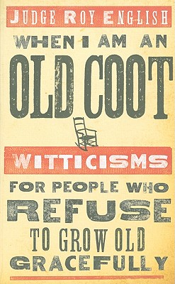 When I Am an Old Coot: Witticisms for People Who Refuse to Grow Old Gracefully - English, Roy