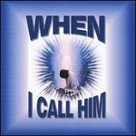 When I Call Him