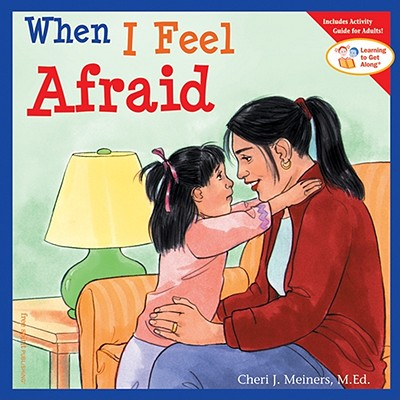 When I Feel Afraid - Meiners, Cheri J, M.Ed.