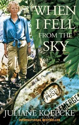 When I Fell from the Sky: The True Story of One's Woman's Miraculous Survival - Koepcke, Juliane, and Benjamin, Ross (Translated by)