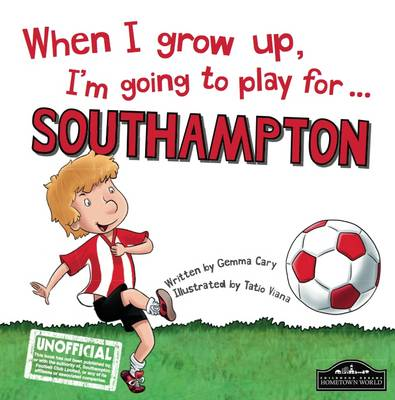When I Grow Up I'm Going to Play for Southampton - Cary, Gemma