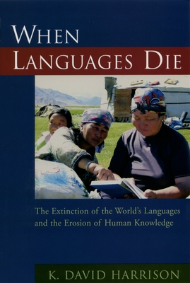 When Languages Die: The Extinction of the World's Languages and the Erosion of Human Knowledge - Harrison, K David