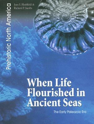 When Life Flourished in Ancient Seas: The Early Paleozoic Era - Blashfield, Jean F