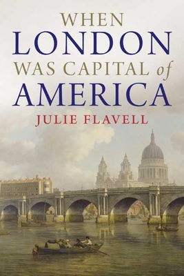 When London Was Capital of America - Flavell, Julie M